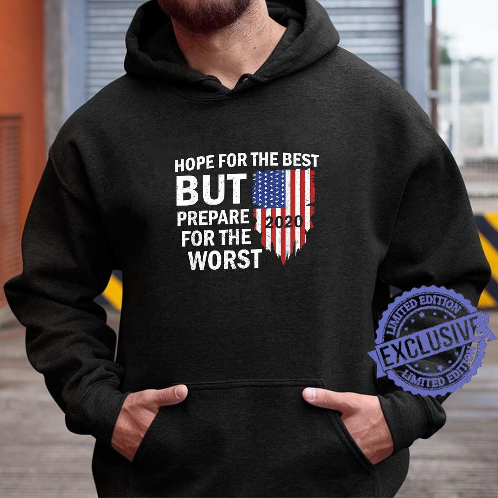 2020 Hope For The Best, Prepare For The Worst Shirt hoodie
