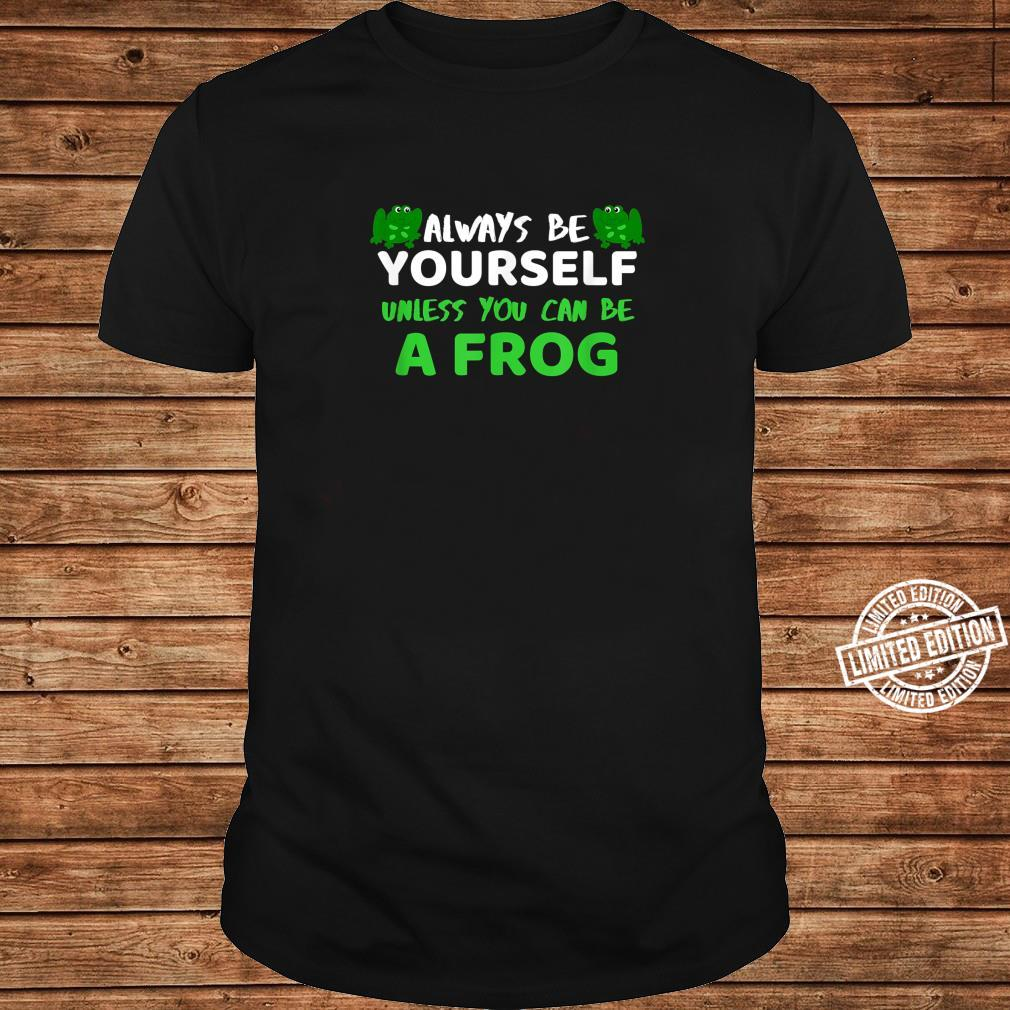 Always Be Yourself Unless You Can Be A Frog Shirt Frog Shirt ladies tee