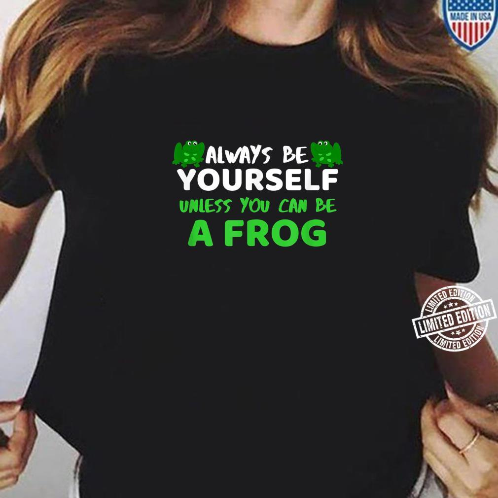 Always Be Yourself Unless You Can Be A Frog Shirt Frog Shirt long sleeved