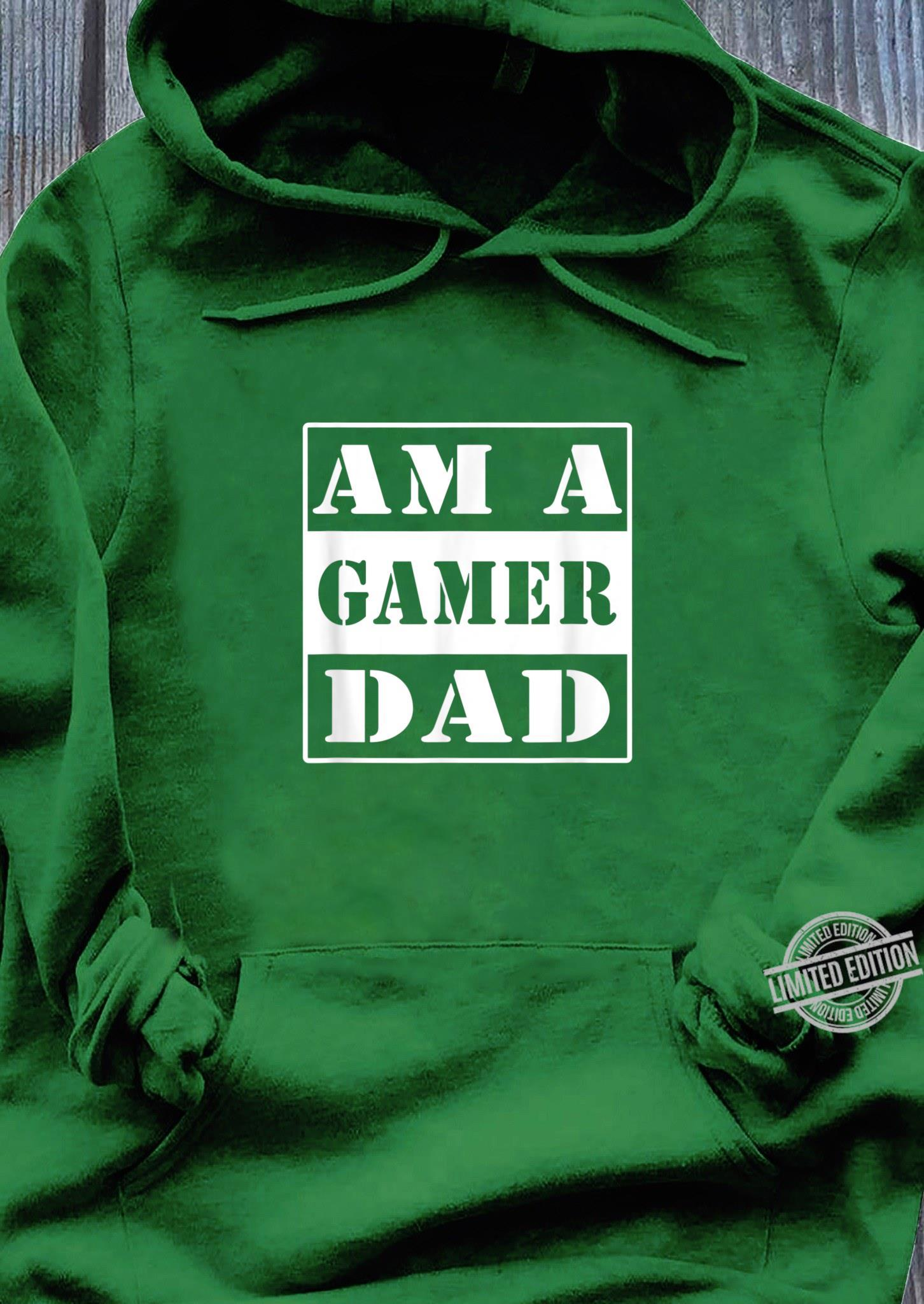 Am a gamer dad for gaming fathers Shirt hoodie