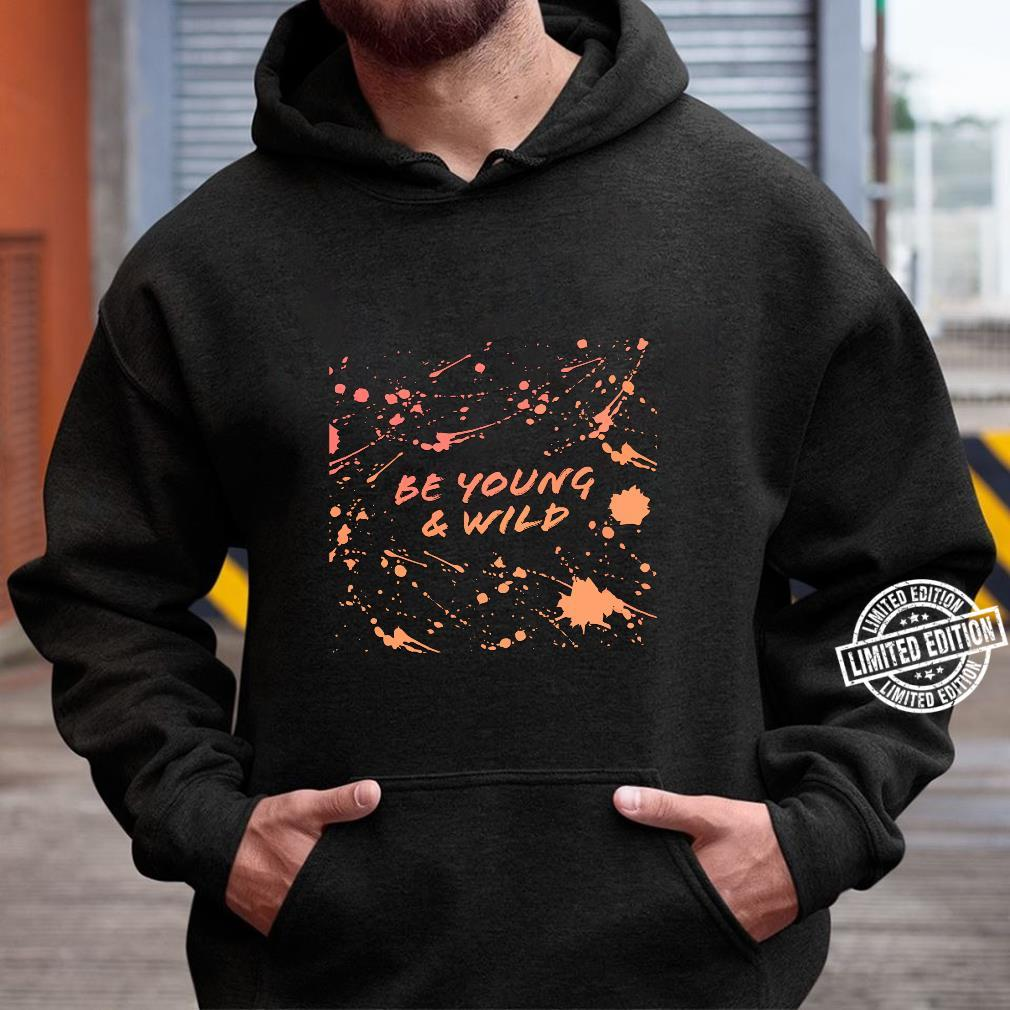 Be Young & Wild Shirt hoodie
