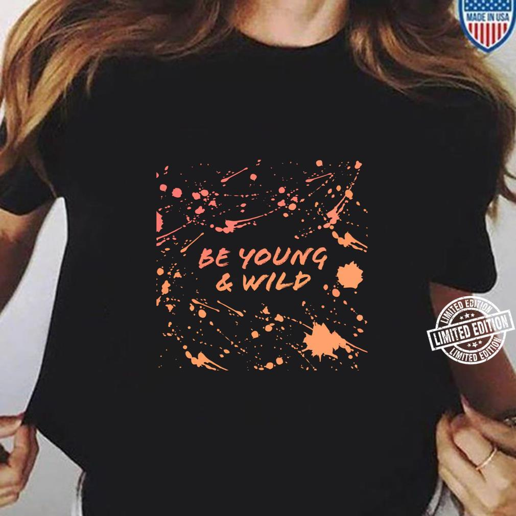 Be Young & Wild Shirt ladies tee