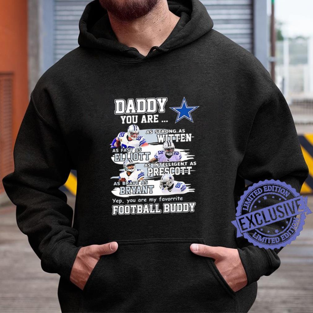 Daddy Dallas Cowboys Witten Elliott Prescott Bryant Football Buddy shirt hoodie, sweatshirt, longsleeve tee hoodie