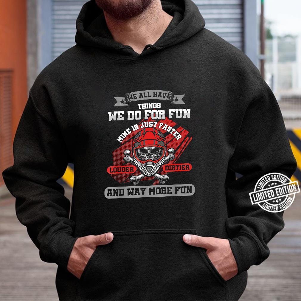 Dirt Biker haben alle Dinge wir tun SpaßMine ist schneller Shirt hoodie