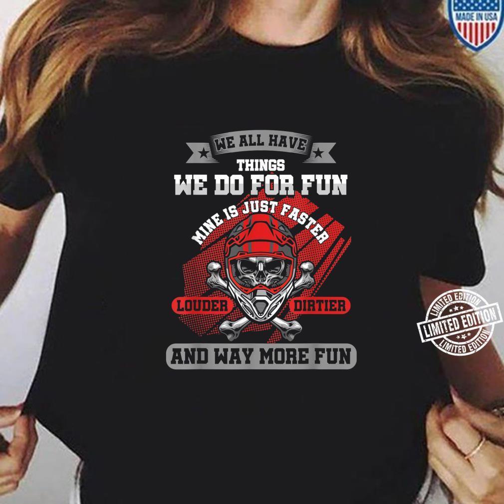 Dirt Biker haben alle Dinge wir tun SpaßMine ist schneller Shirt ladies tee