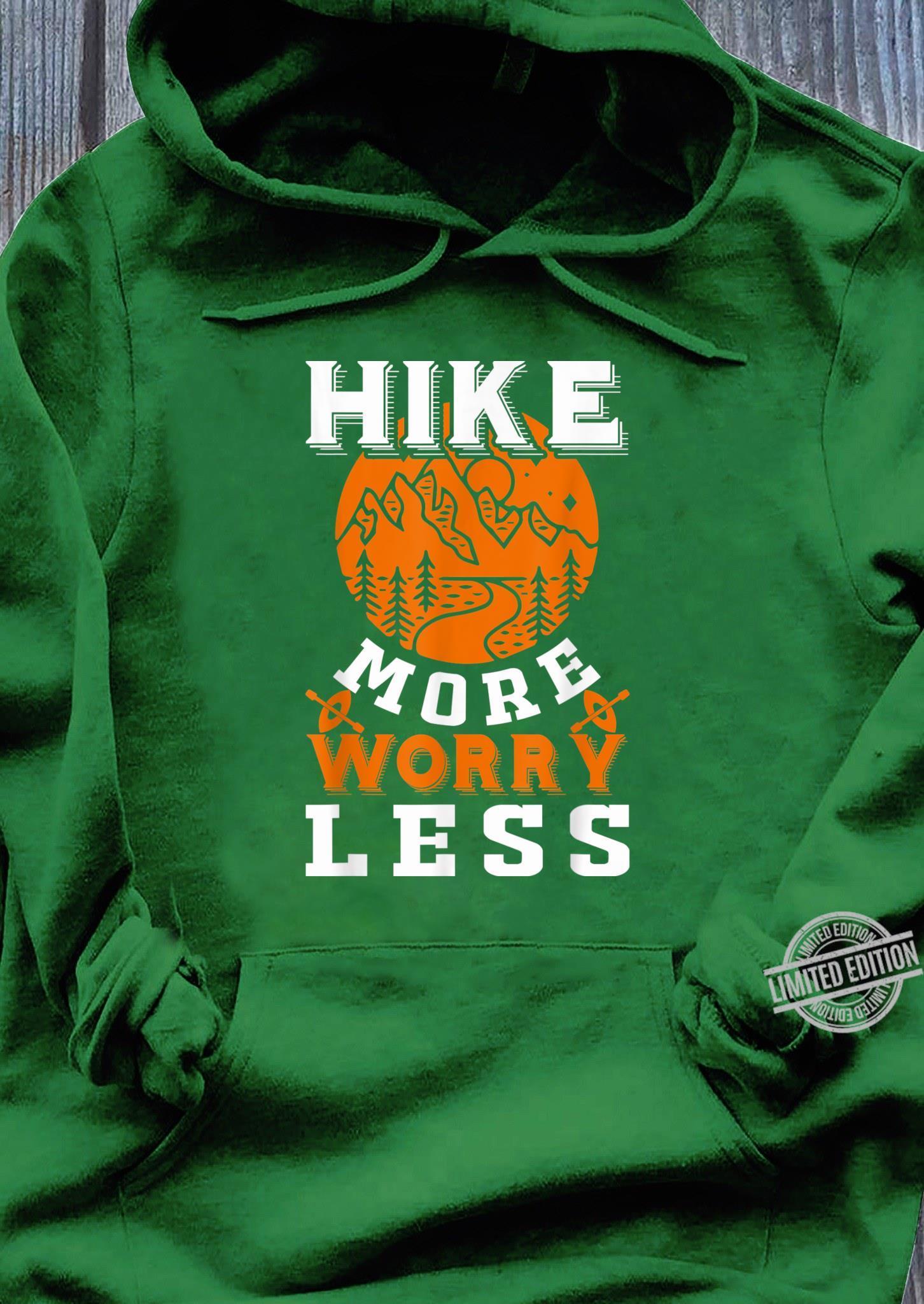 Hike More Worry Less Hiking Mountains Shirt hoodie