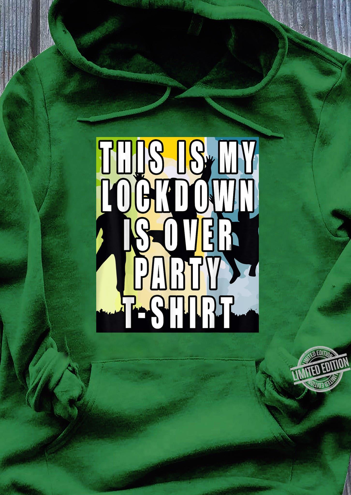 Lockdown Is Over, End of Lockdown Party Shirt hoodie