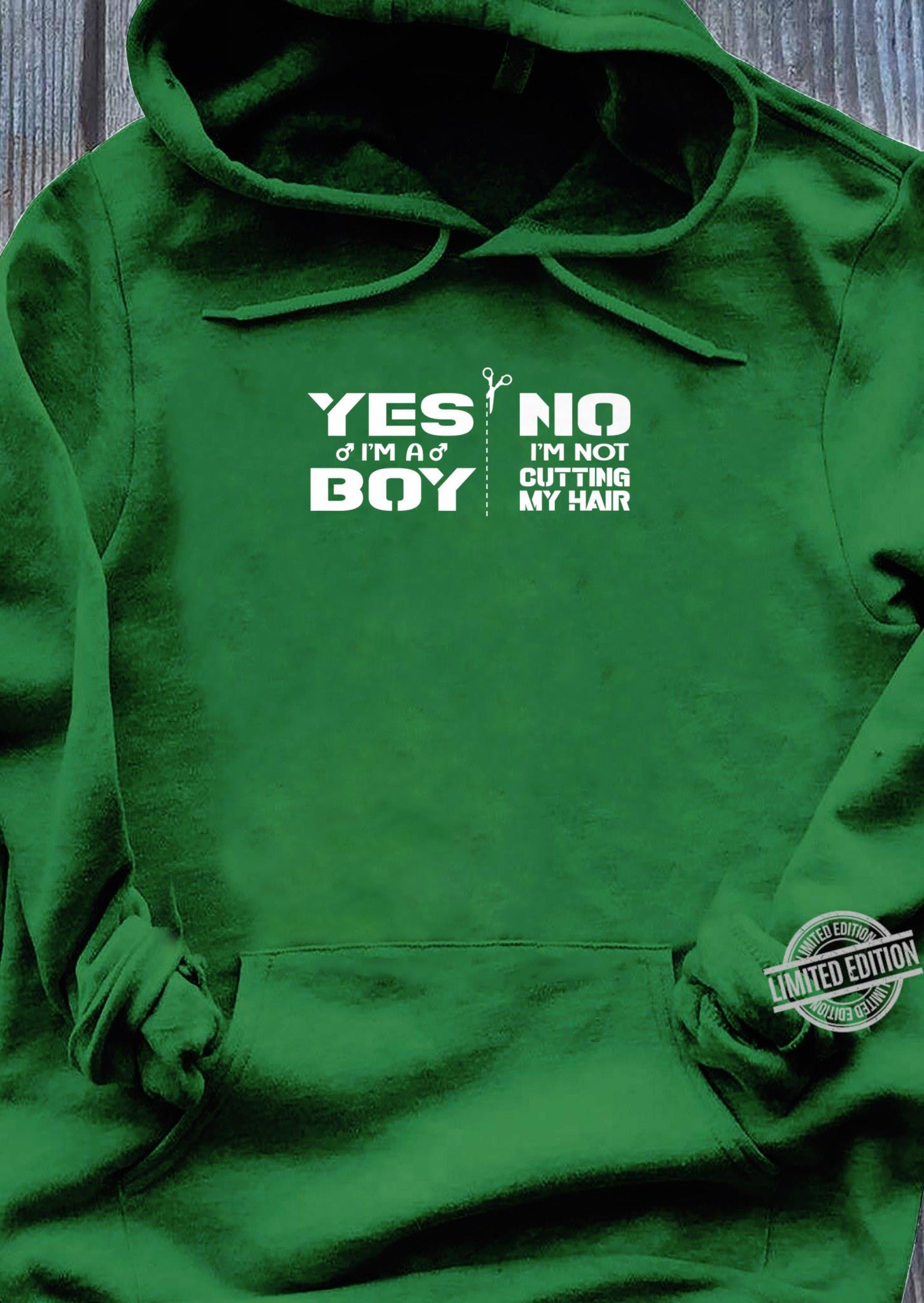 Yes, I am a Boy. No, I'm Not Cutting My Hair Statement Shirt hoodie