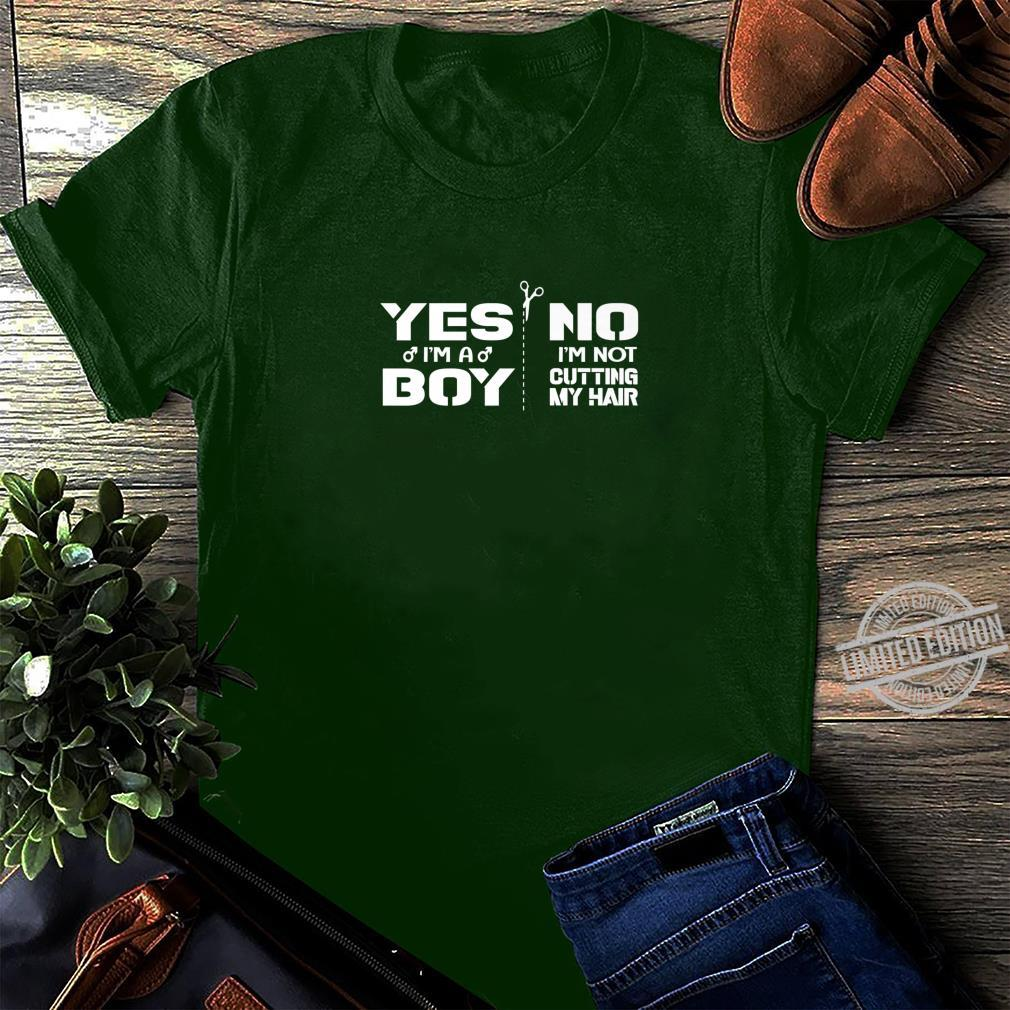 Yes, I am a Boy. No, I'm Not Cutting My Hair Statement Shirt long sleeved
